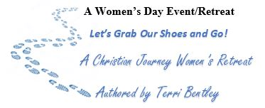 A Women's Day Event/Retreat Let's Grab Our Shoes and Go! A Christian Journey Women's Retreat Authored by Terri Bentley