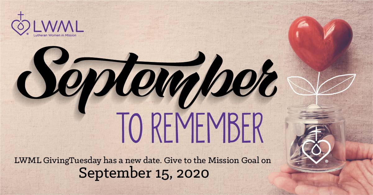 September to Remember. LWML GivingTuesday has a new date. Give to the Mission Goal on September 15, 2020