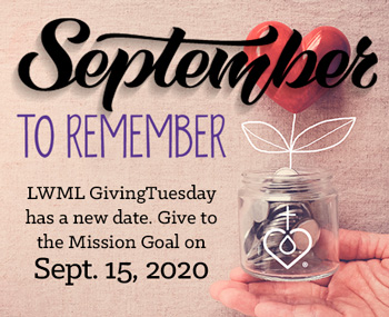 September to Remember: LWML GivingTuesday has a new date. Give to the Mission Goal on Sept. 15, 2020.