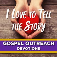 Gospel Outreach Devotions: I Love to Tell the Story