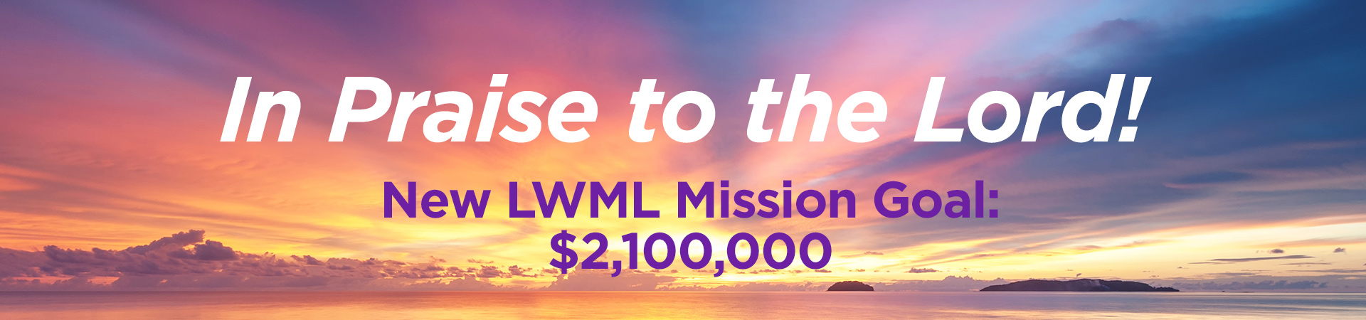 In Praise to the Lord! New LWML Mission Goal: $2,100,000