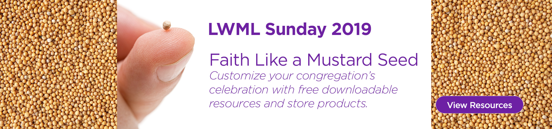 LWML Sunday 2019: Faith Like a Mustard Seed. Customize your congregation's celebration with free downloadable resources and store products.