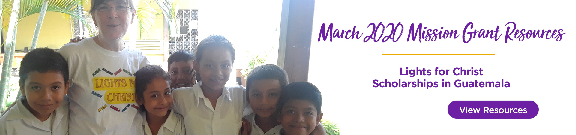 March Mission Grant Resources: Lights for Christ Scholarships in Guatemala