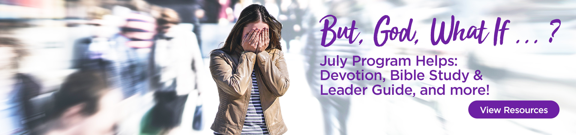 BUT, GOD, WHAT IF … ? is the theme for the July featured program helps.