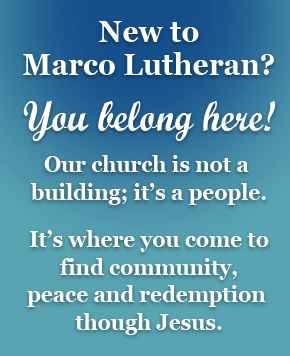 New to Marco Lutheran ... You belong here!